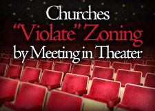 Churches Violate Zoning by Meeting in Theater